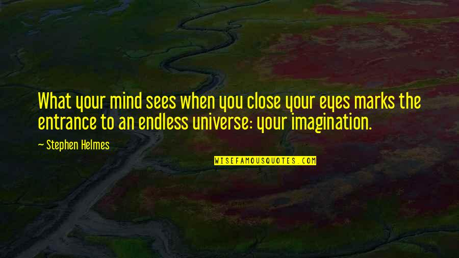 Eyes Funny Quotes By Stephen Helmes: What your mind sees when you close your