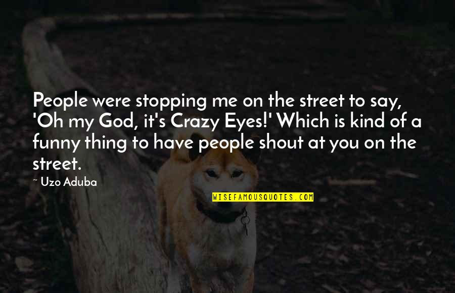 Eyes Funny Quotes By Uzo Aduba: People were stopping me on the street to
