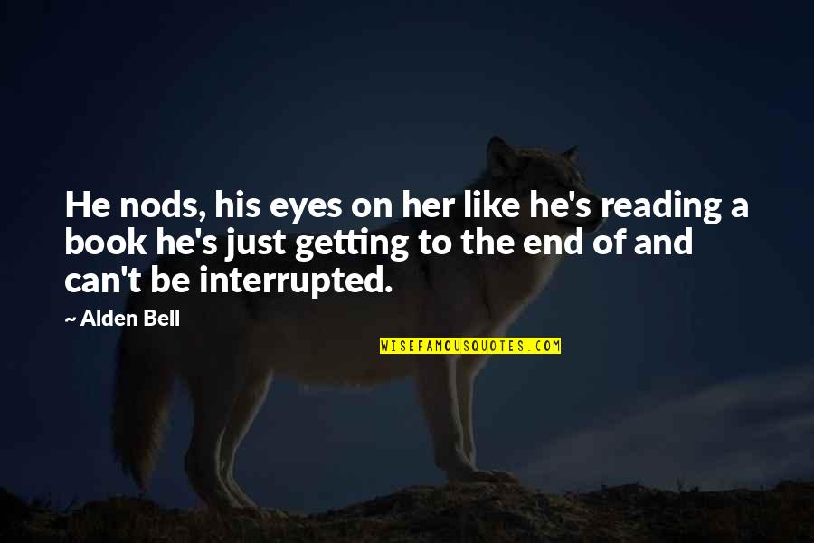 Eyes On Quotes By Alden Bell: He nods, his eyes on her like he's