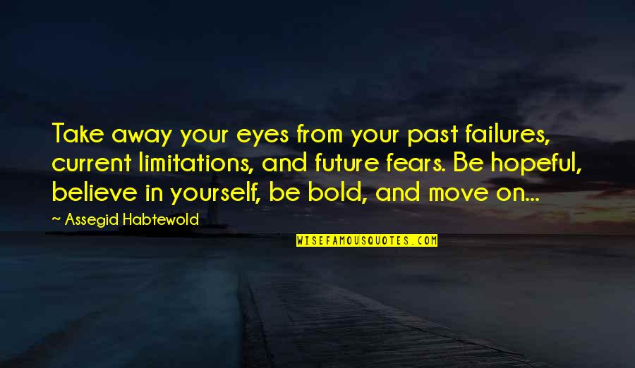 Eyes On Quotes By Assegid Habtewold: Take away your eyes from your past failures,