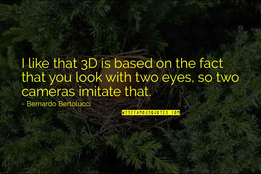Eyes On Quotes By Bernardo Bertolucci: I like that 3D is based on the