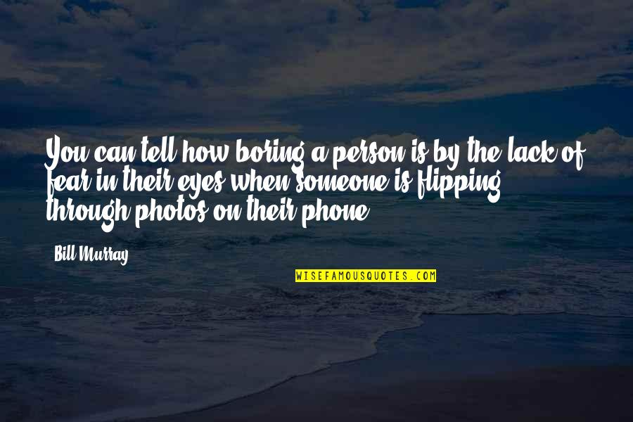 Eyes On Quotes By Bill Murray: You can tell how boring a person is