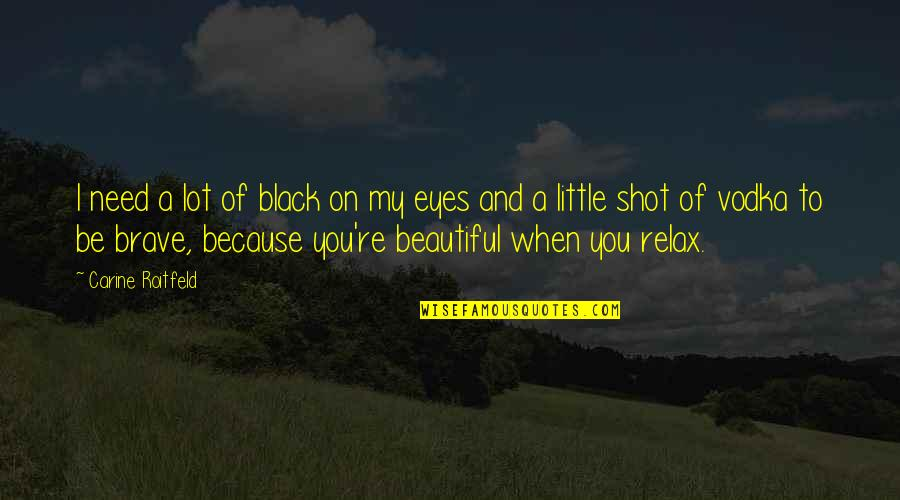 Eyes On Quotes By Carine Roitfeld: I need a lot of black on my