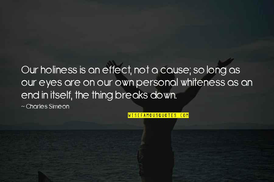Eyes On Quotes By Charles Simeon: Our holiness is an effect, not a cause;
