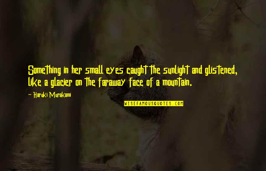 Eyes On Quotes By Haruki Murakami: Something in her small eyes caught the sunlight