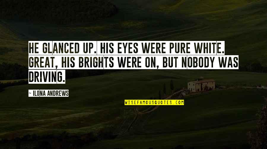 Eyes On Quotes By Ilona Andrews: He glanced up. His eyes were pure white.