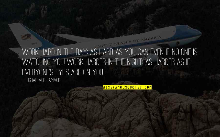 Eyes On Quotes By Israelmore Ayivor: Work hard in the day; as hard as