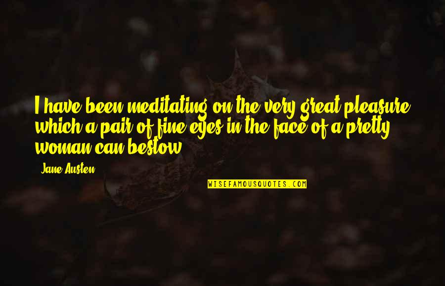 Eyes On Quotes By Jane Austen: I have been meditating on the very great