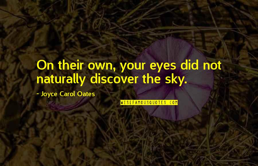 Eyes On Quotes By Joyce Carol Oates: On their own, your eyes did not naturally
