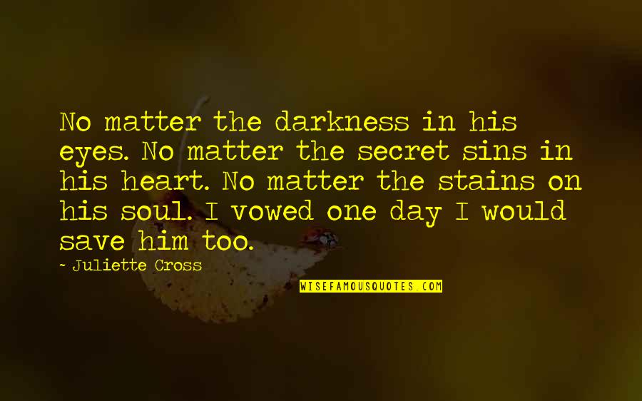 Eyes On Quotes By Juliette Cross: No matter the darkness in his eyes. No