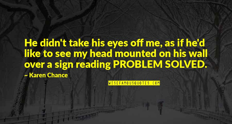 Eyes On Quotes By Karen Chance: He didn't take his eyes off me, as