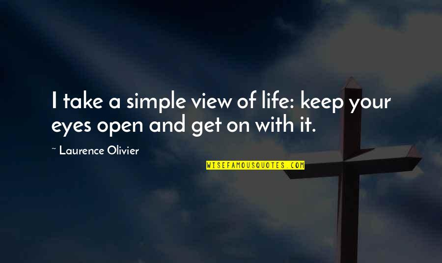 Eyes On Quotes By Laurence Olivier: I take a simple view of life: keep