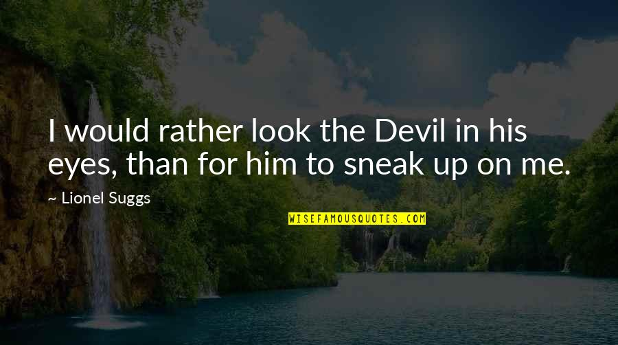 Eyes On Quotes By Lionel Suggs: I would rather look the Devil in his