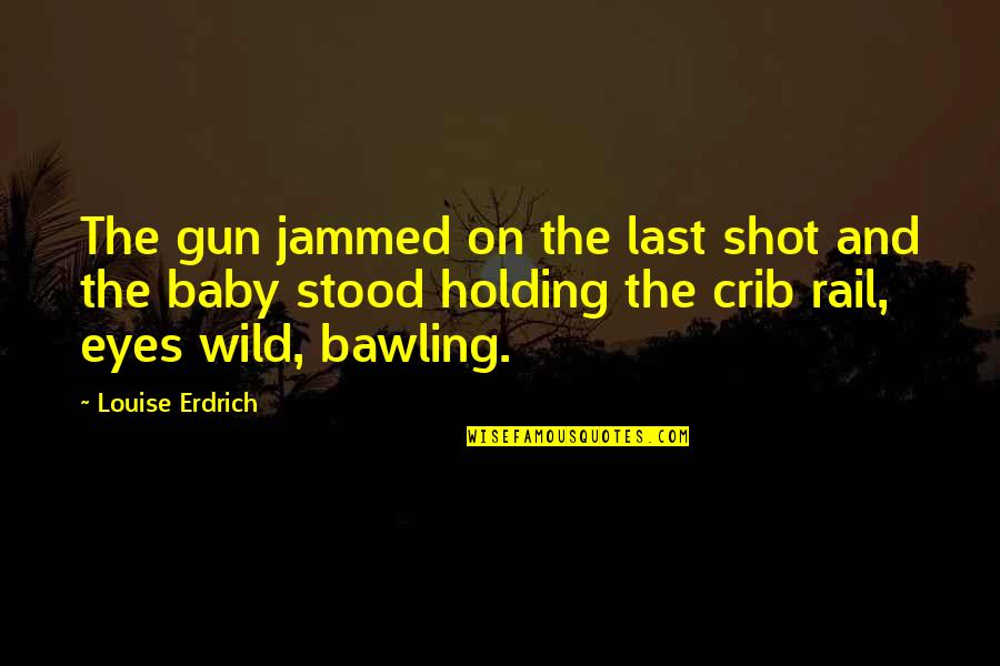 Eyes On Quotes By Louise Erdrich: The gun jammed on the last shot and