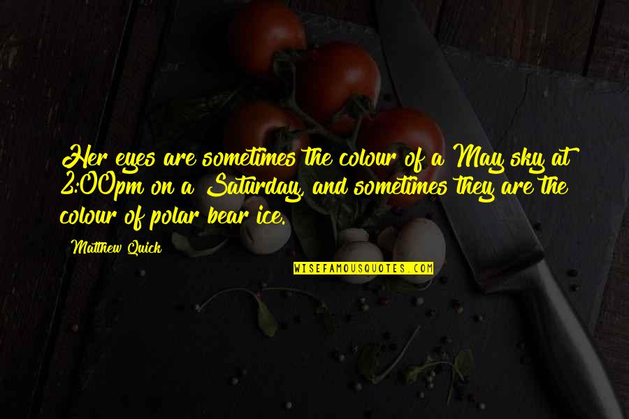 Eyes On Quotes By Matthew Quick: Her eyes are sometimes the colour of a
