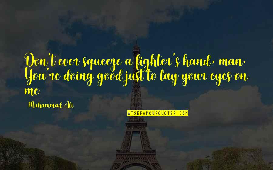 Eyes On Quotes By Muhammad Ali: Don't ever squeeze a fighter's hand, man. You're