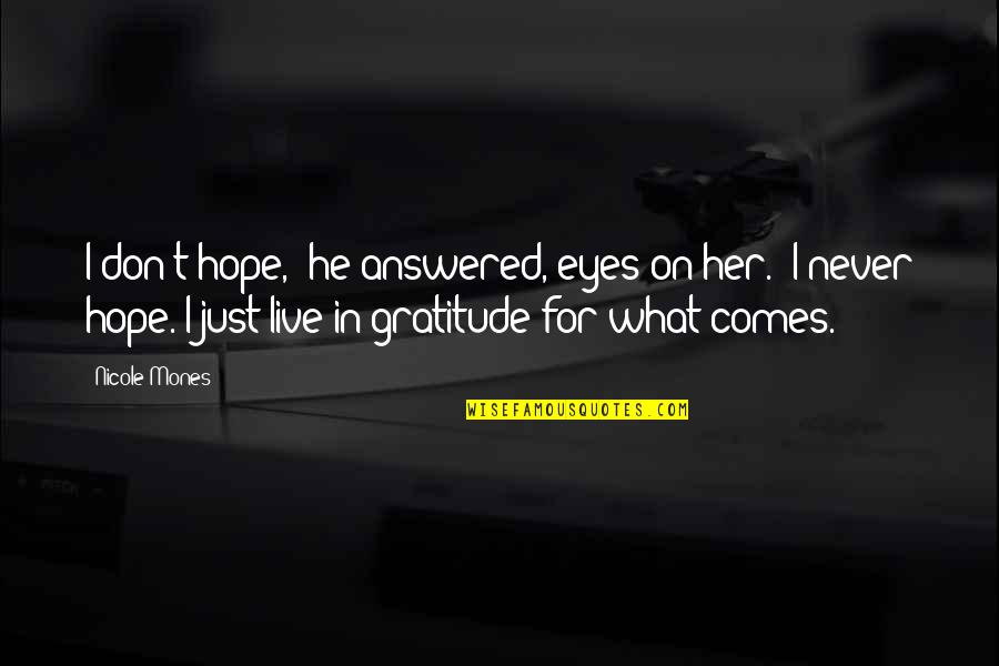 """Eyes On Quotes By Nicole Mones: I don't hope,"""" he answered, eyes on her."""