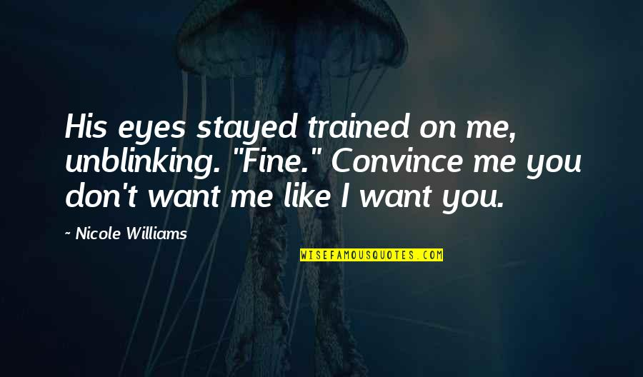 """Eyes On Quotes By Nicole Williams: His eyes stayed trained on me, unblinking. """"Fine."""""""