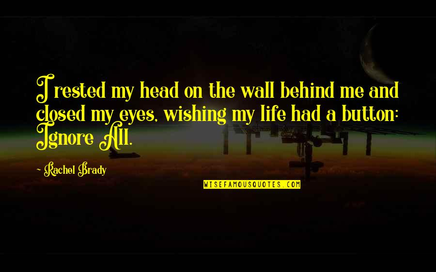 Eyes On Quotes By Rachel Brady: I rested my head on the wall behind