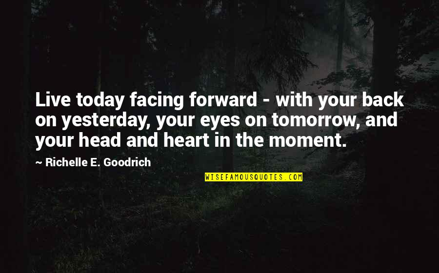 Eyes On Quotes By Richelle E. Goodrich: Live today facing forward - with your back