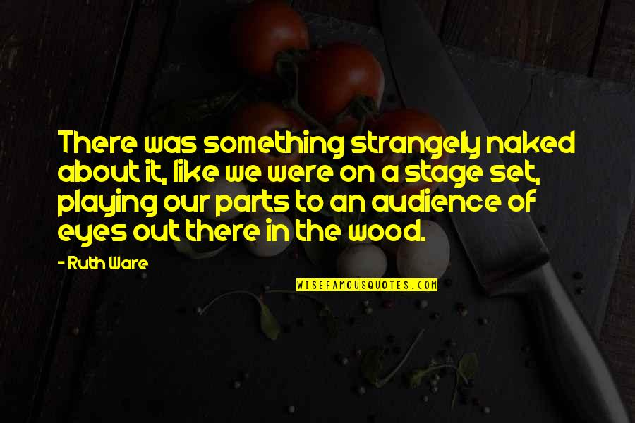 Eyes On Quotes By Ruth Ware: There was something strangely naked about it, like