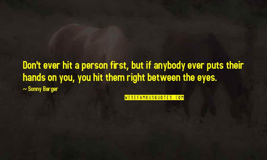Eyes On Quotes By Sonny Barger: Don't ever hit a person first, but if