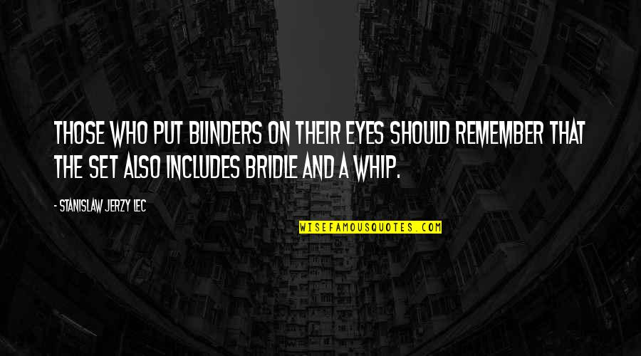 Eyes On Quotes By Stanislaw Jerzy Lec: Those who put blinders on their eyes should