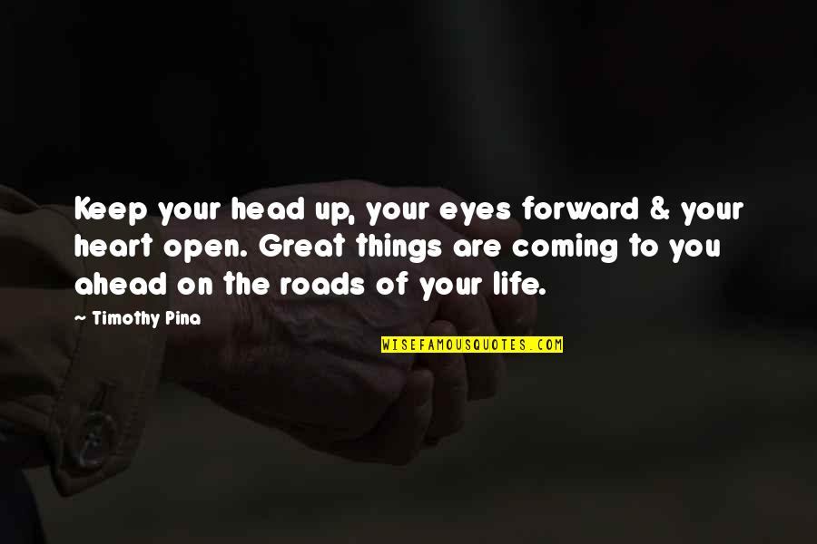Eyes On Quotes By Timothy Pina: Keep your head up, your eyes forward &