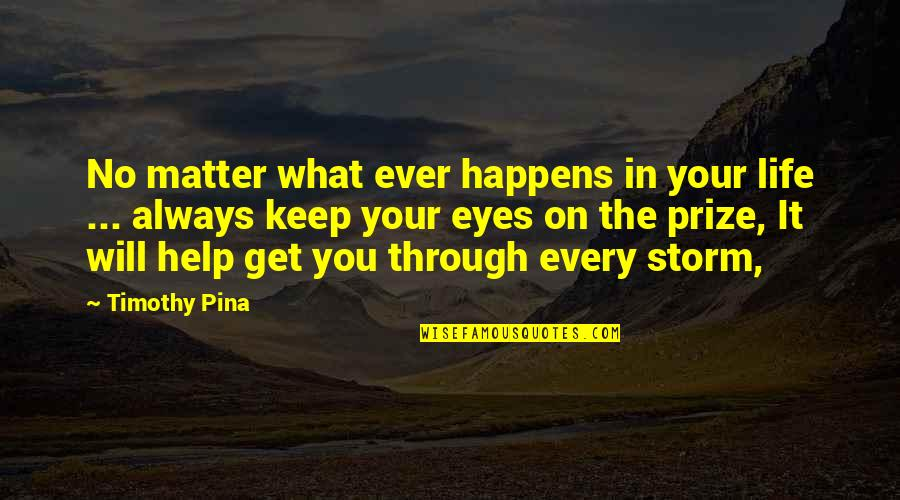 Eyes On Quotes By Timothy Pina: No matter what ever happens in your life