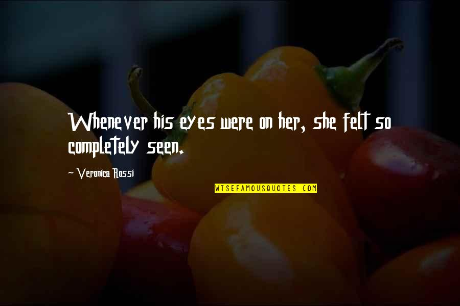 Eyes On Quotes By Veronica Rossi: Whenever his eyes were on her, she felt
