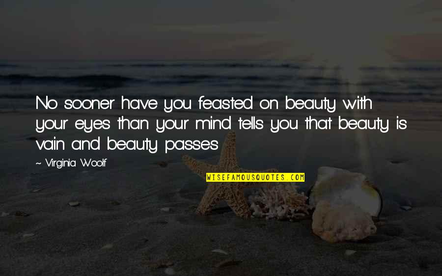 Eyes On Quotes By Virginia Woolf: No sooner have you feasted on beauty with