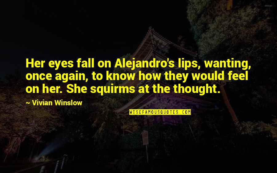 Eyes On Quotes By Vivian Winslow: Her eyes fall on Alejandro's lips, wanting, once