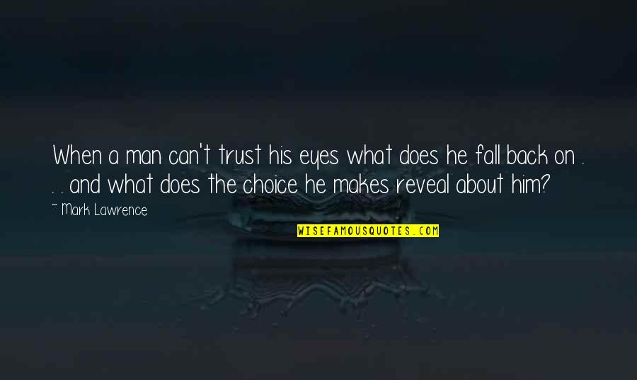 Eyes Reveal Quotes By Mark Lawrence: When a man can't trust his eyes what