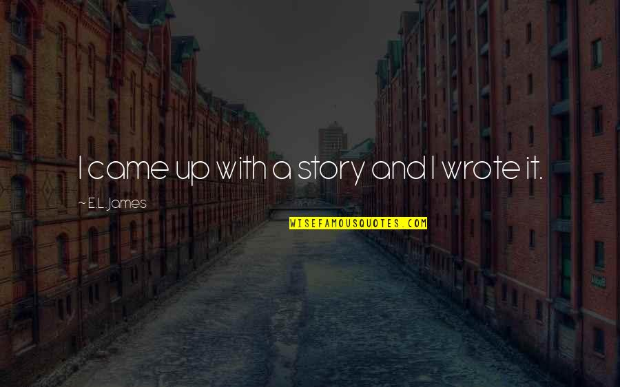 Eyes Telling Stories Quotes By E.L. James: I came up with a story and I