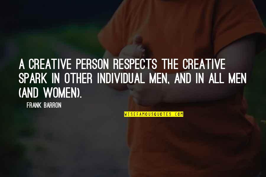 Eyes Telling Stories Quotes By Frank Barron: A creative person respects the creative spark in
