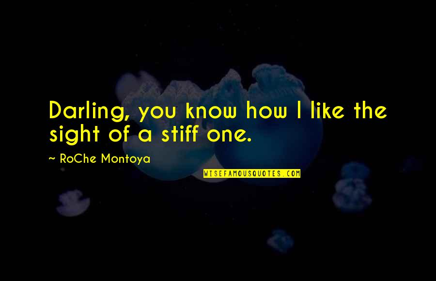 Eyes Telling Stories Quotes By RoChe Montoya: Darling, you know how I like the sight