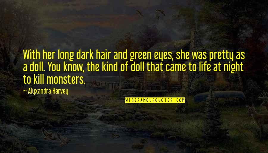 Eyes To Kill Quotes By Alyxandra Harvey: With her long dark hair and green eyes,