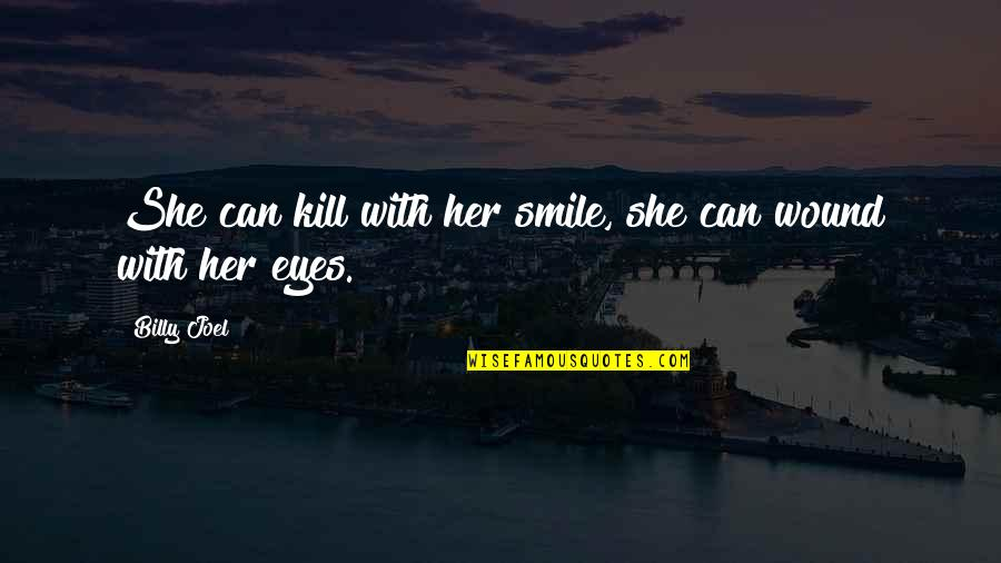 Eyes To Kill Quotes By Billy Joel: She can kill with her smile, she can