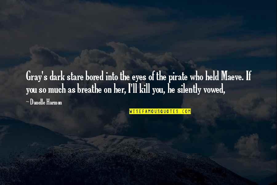 Eyes To Kill Quotes By Danelle Harmon: Gray's dark stare bored into the eyes of