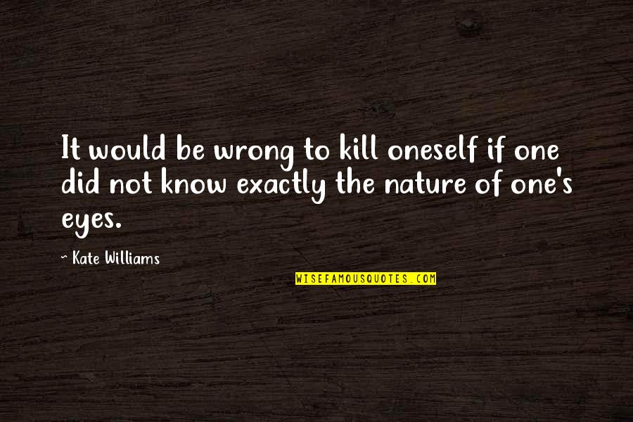 Eyes To Kill Quotes By Kate Williams: It would be wrong to kill oneself if