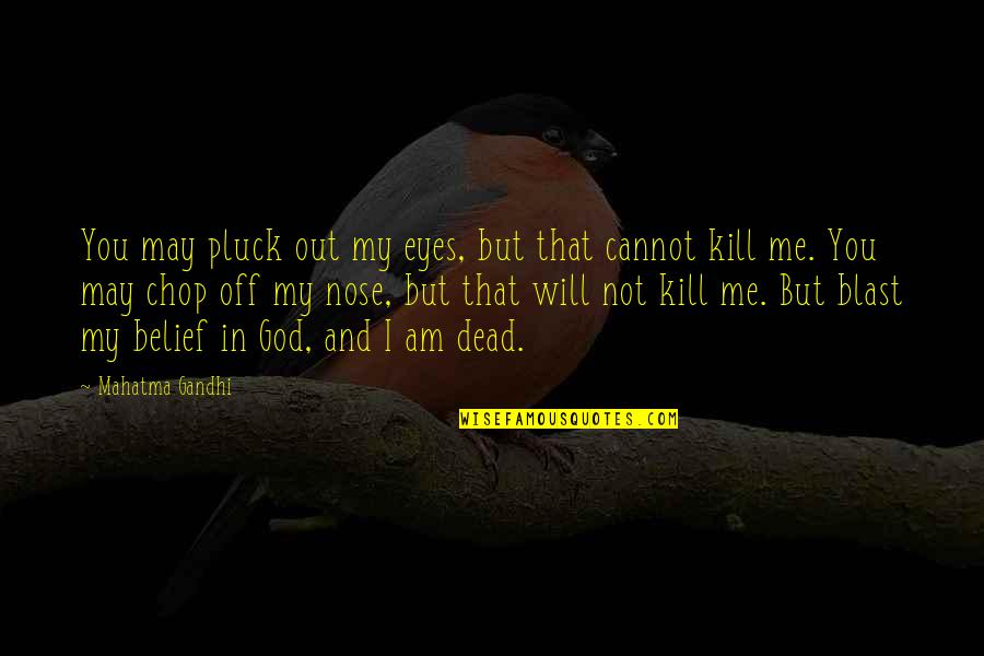 Eyes To Kill Quotes By Mahatma Gandhi: You may pluck out my eyes, but that