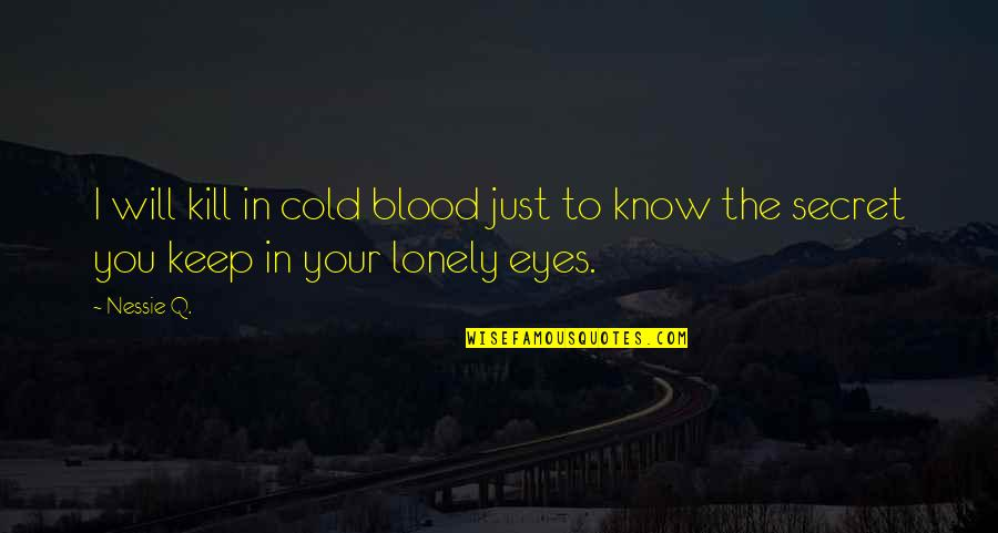 Eyes To Kill Quotes By Nessie Q.: I will kill in cold blood just to