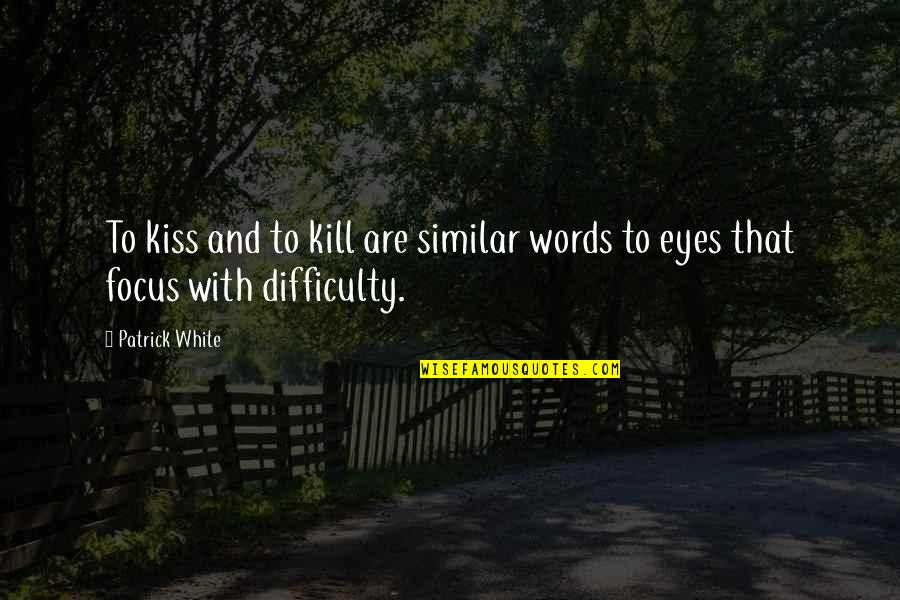 Eyes To Kill Quotes By Patrick White: To kiss and to kill are similar words