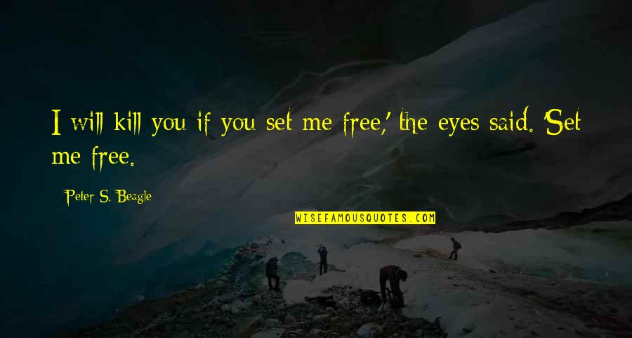 Eyes To Kill Quotes By Peter S. Beagle: I will kill you if you set me