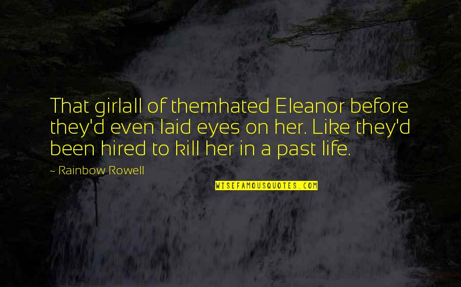 Eyes To Kill Quotes By Rainbow Rowell: That girlall of themhated Eleanor before they'd even
