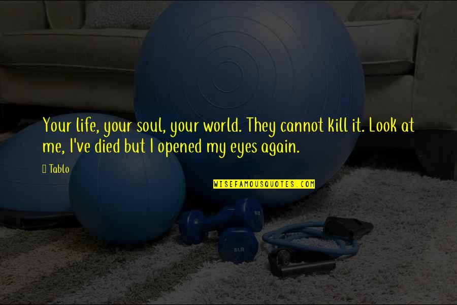 Eyes To Kill Quotes By Tablo: Your life, your soul, your world. They cannot