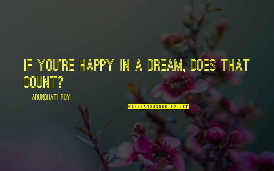Eyes Wide Closed Quotes By Arundhati Roy: If you're happy in a dream, does that