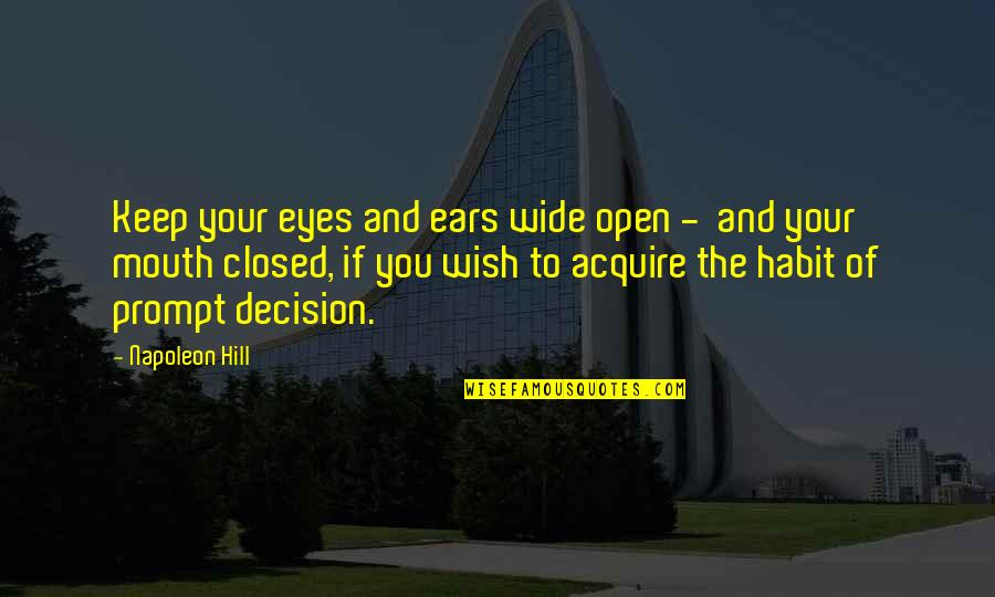 Eyes Wide Closed Quotes By Napoleon Hill: Keep your eyes and ears wide open -