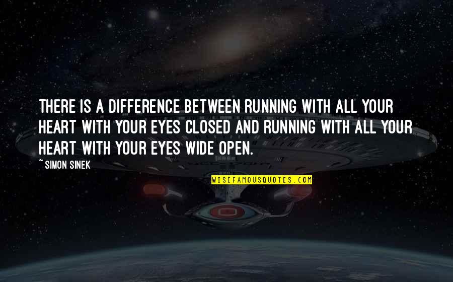 Eyes Wide Closed Quotes By Simon Sinek: There is a difference between running with all