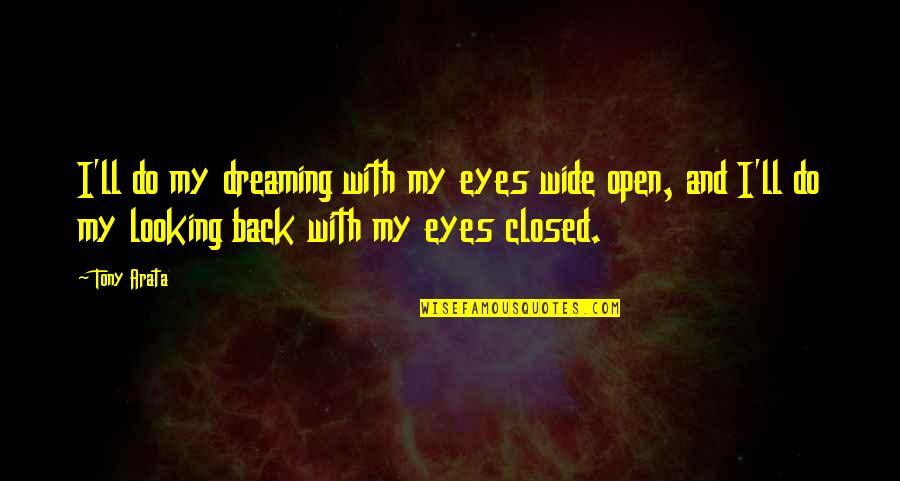 Eyes Wide Closed Quotes By Tony Arata: I'll do my dreaming with my eyes wide